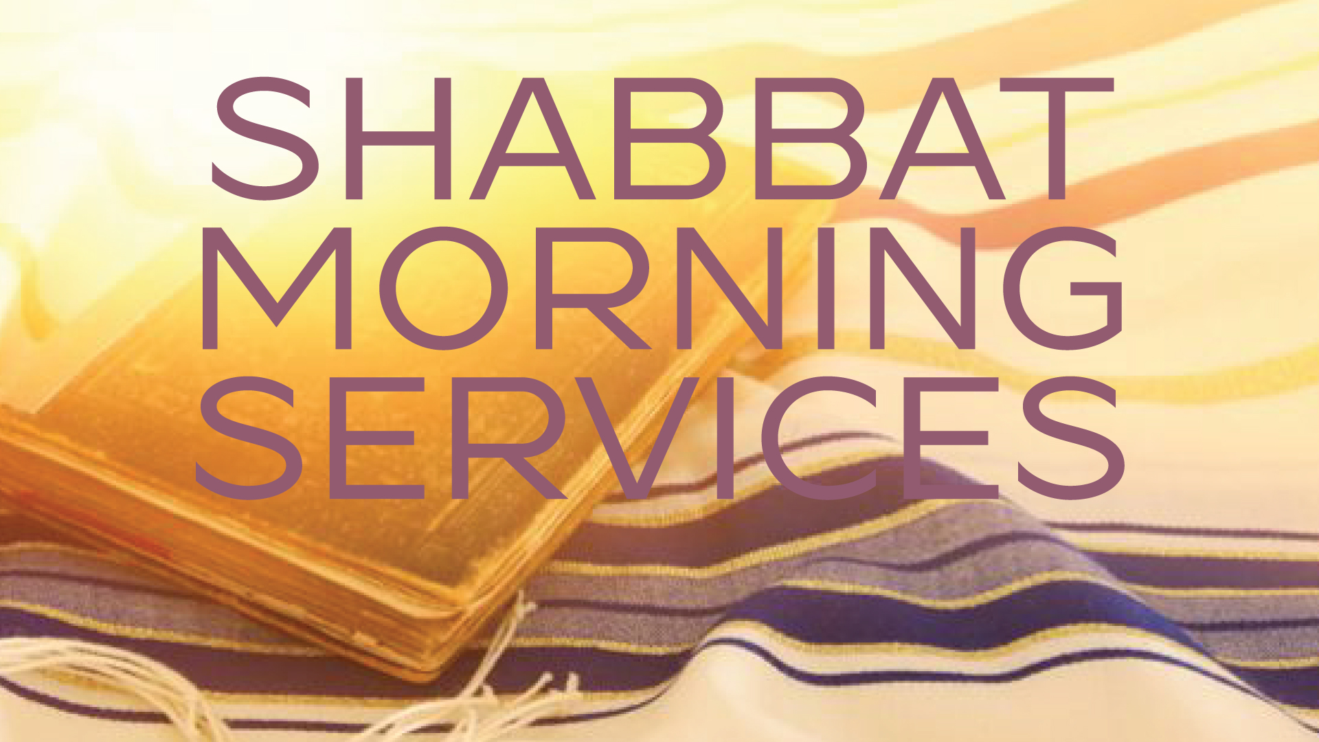Shabbat Morning Services